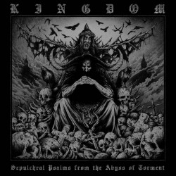 KINGDOM - Sepulchral Psalms From The Abyss Of Torment (CD)